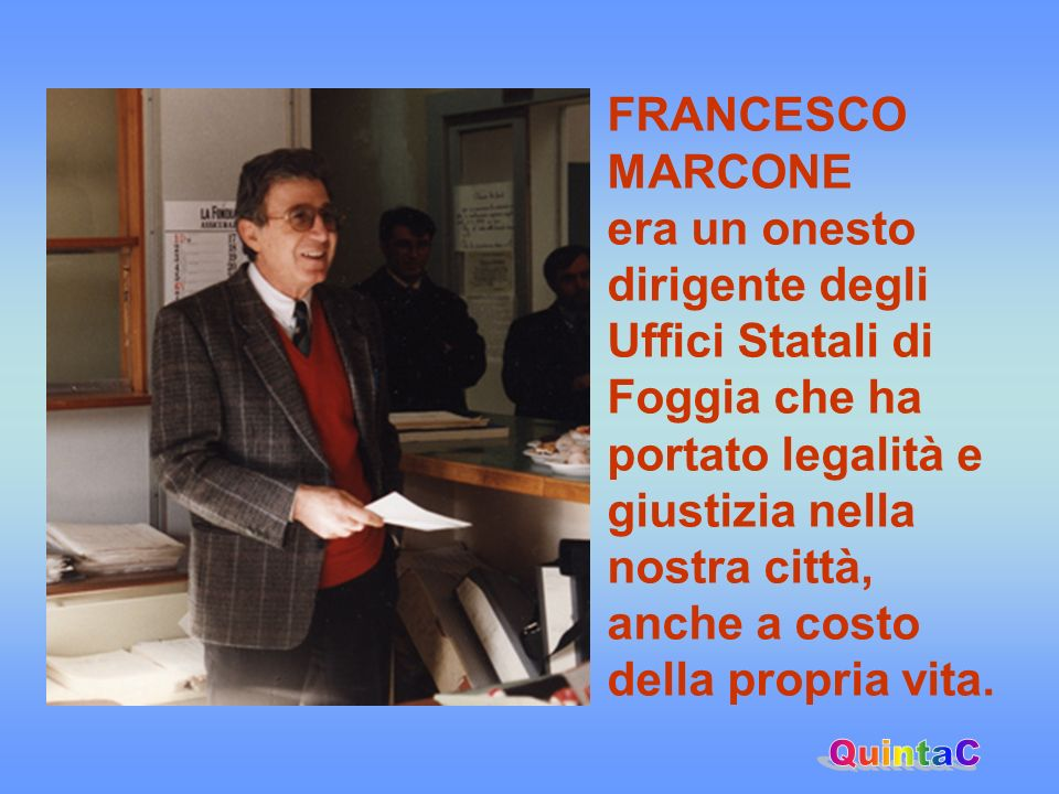FRANCESCO MARCONE era un onesto dirigente degli Uffici Statali di Foggia che ha portato legalità e giustizia nella nostra città, anche a costo della p