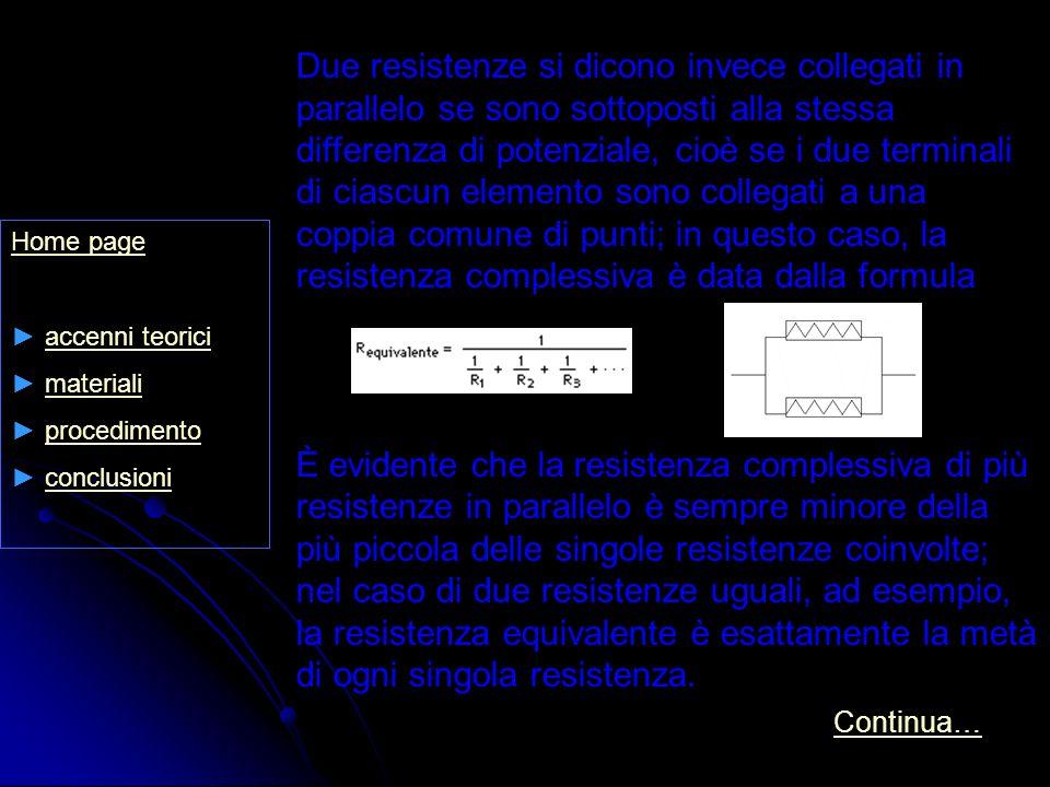 Home page accenni teorici materiali procedimento conclusioni Due resistenze si dicono invece collegati in parallelo se sono sottoposti alla stessa dif