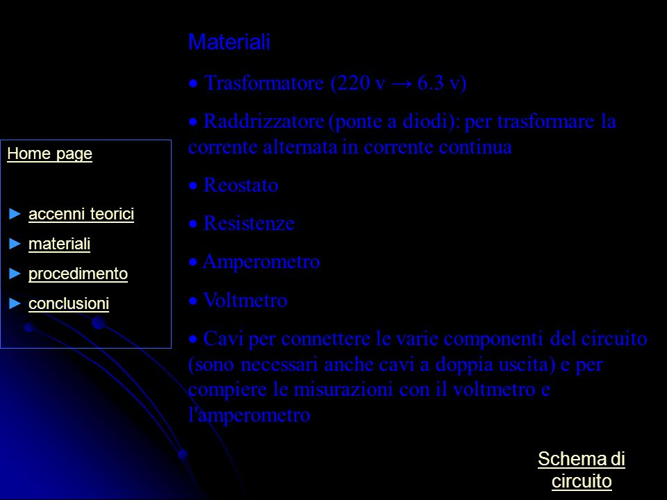 Home page accenni teorici materiali procedimento conclusioni Materiali Trasformatore (220 v 6.3 v) Raddrizzatore (ponte a diodi): per trasformare la c
