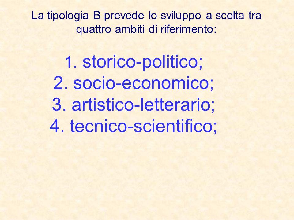 1. storico-politico; 2. socio-economico; 3. artistico-letterario; 4. tecnico-scientifico; La tipologia B prevede lo sviluppo a scelta tra quattro ambi
