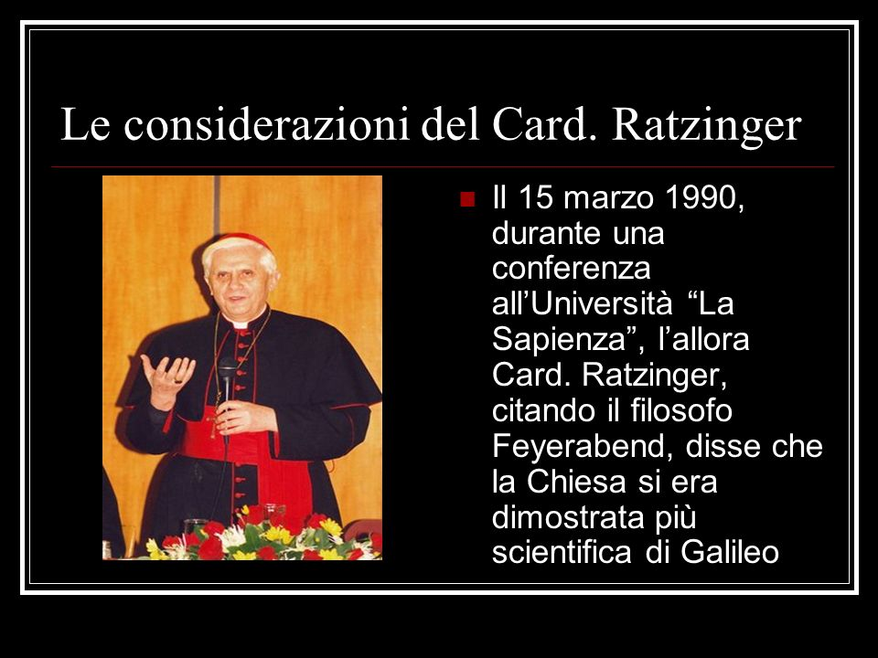 Le considerazioni del Card. Ratzinger Il 15 marzo 1990, durante una conferenza allUniversità La Sapienza, lallora Card. Ratzinger, citando il filosofo
