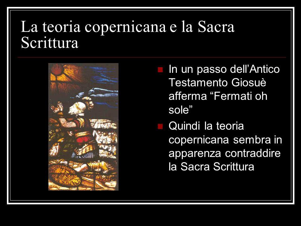 La teoria copernicana e la Sacra Scrittura In un passo dellAntico Testamento Giosuè afferma Fermati oh sole Quindi la teoria copernicana sembra in app