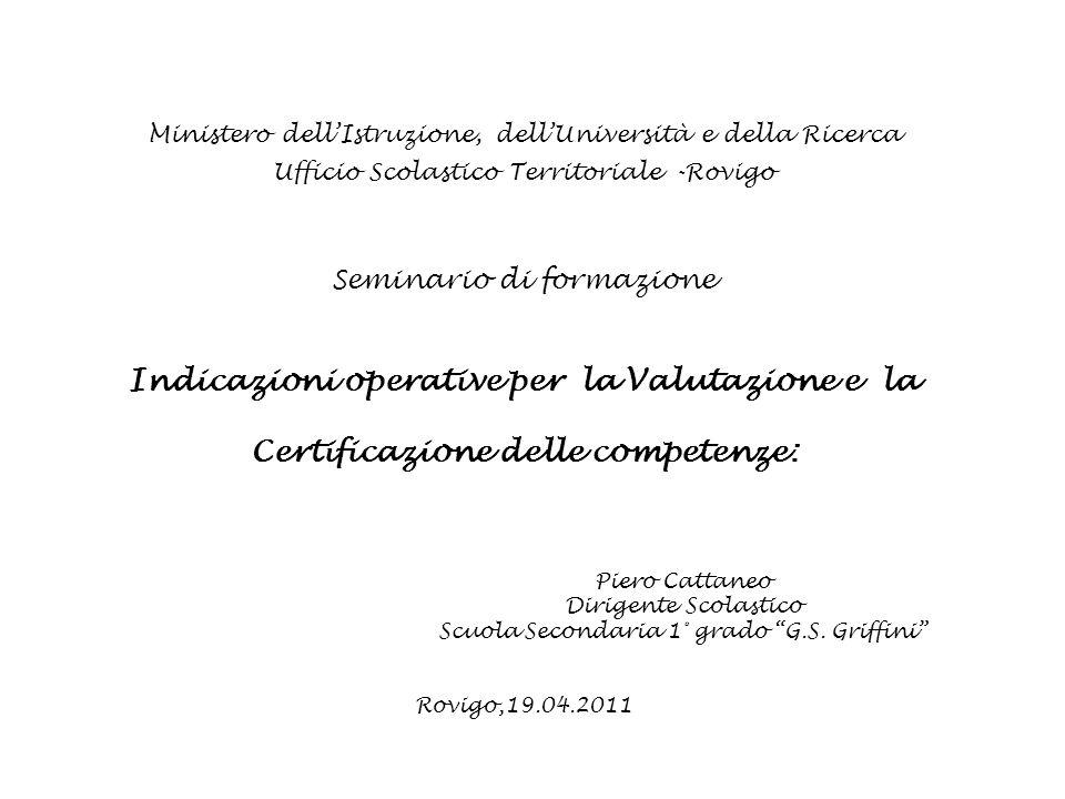 Seminario di formazione Indicazioni operative per la Valutazione e la Certificazione delle competenze: Piero Cattaneo Dirigente Scolastico Scuola Secondaria 1° grado G.S.