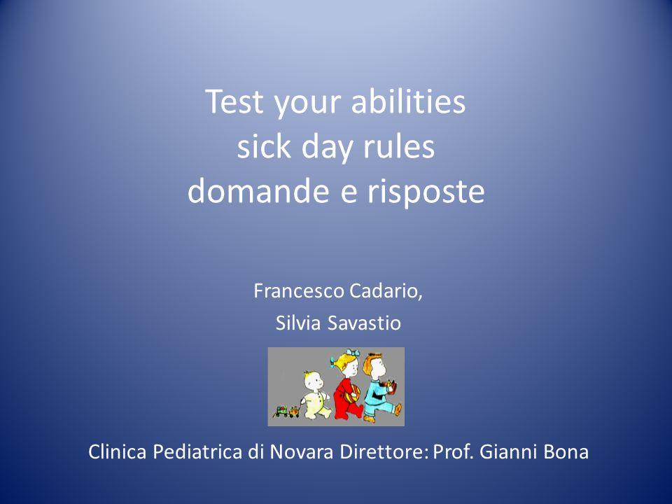 Test your abilities sick day rules domande e risposte Francesco Cadario, Silvia Savastio Clinica Pediatrica di Novara Direttore: Prof. Gianni Bona