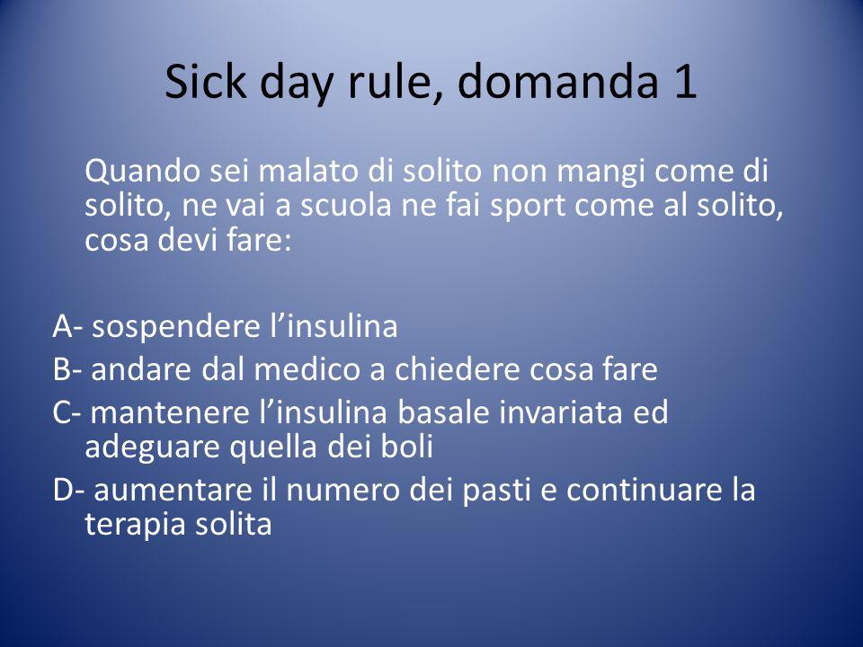 Sick day rule, domanda 1 Quando sei malato di solito non mangi come di solito, ne vai a scuola ne fai sport come al solito, cosa devi fare: A- sospend