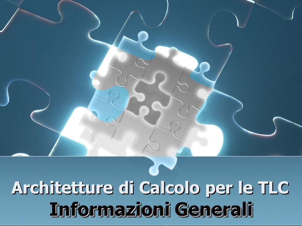 Architetture di Calcolo per le TLC Informazioni Generali