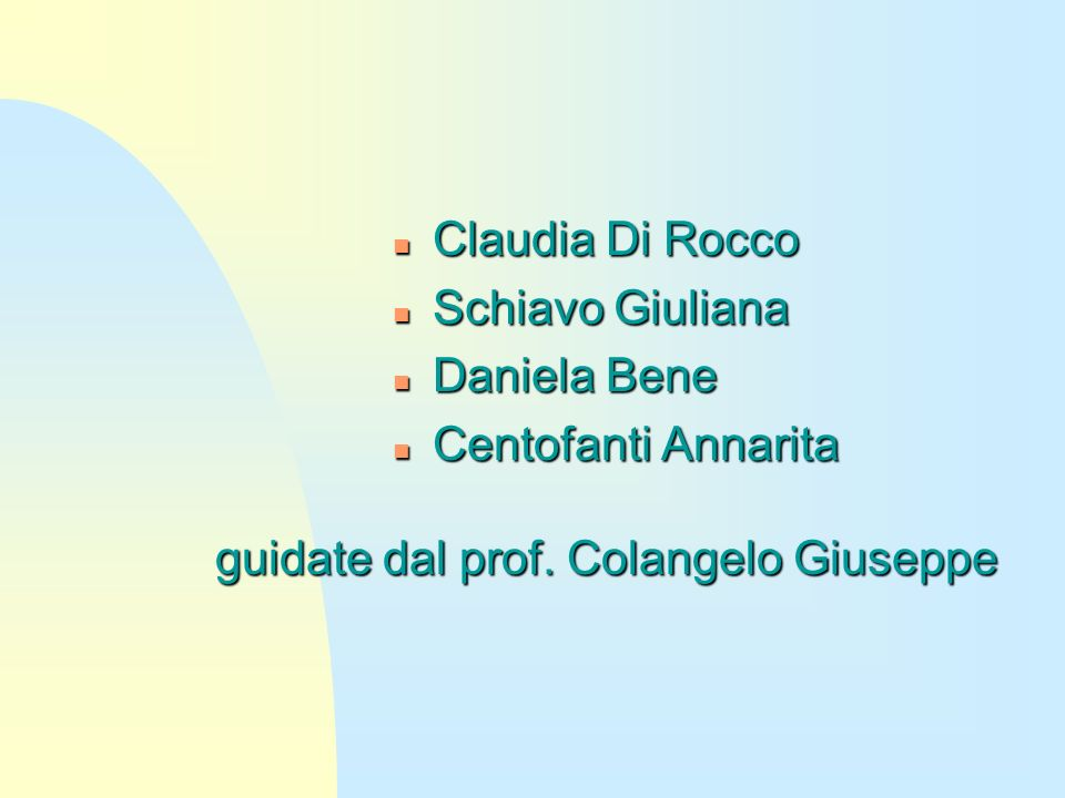 n Claudia Di Rocco n Schiavo Giuliana n Daniela Bene n Centofanti Annarita guidate dal prof.