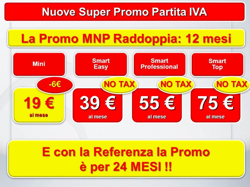 Nuove Super Promo Partita IVA Smart Easy Smart Professional Smart Top Mini 75 al mese 55 al mese 39 al mese NO TAX La Promo MNP Raddoppia: 12 mesi E con la Referenza la Promo è per 24 MESI !.