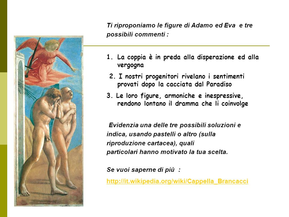 Ti riproponiamo le figure di Adamo ed Eva e tre possibili commenti : 1.La coppia è in preda alla disperazione ed alla vergogna 2. I nostri progenitori