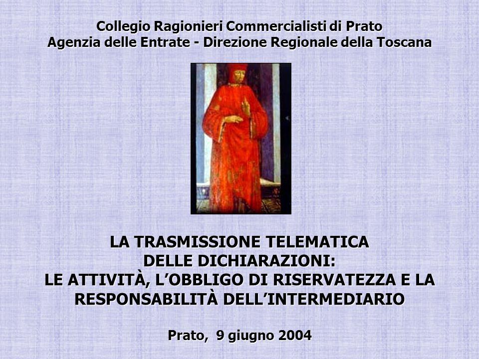 Collegio Ragionieri Commercialisti di Prato Agenzia delle Entrate - Direzione Regionale della Toscana LA TRASMISSIONE TELEMATICA DELLE DICHIARAZIONI: