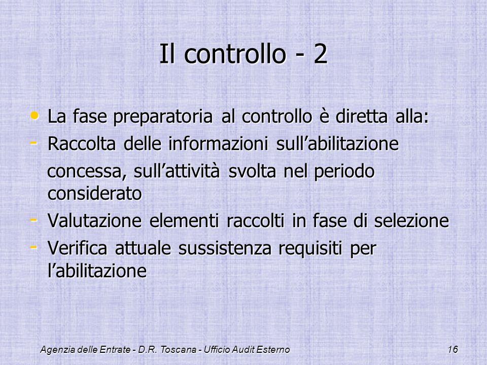 Agenzia delle Entrate - D.R. Toscana - Ufficio Audit Esterno16 Il controllo - 2 La fase preparatoria al controllo è diretta alla: La fase preparatoria