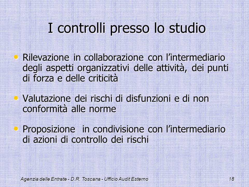 Agenzia delle Entrate - D.R. Toscana - Ufficio Audit Esterno18 I controlli presso lo studio I controlli presso lo studio Rilevazione in collaborazione