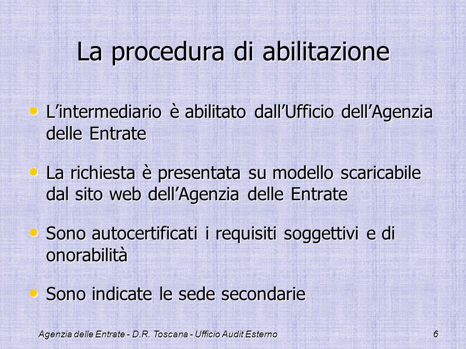 Agenzia delle Entrate - D.R. Toscana - Ufficio Audit Esterno6 La procedura di abilitazione Lintermediario è abilitato dallUfficio dellAgenzia delle En