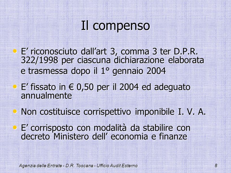 Agenzia delle Entrate - D.R. Toscana - Ufficio Audit Esterno8 Il compenso E riconosciuto dallart 3, comma 3 ter D.P.R. 322/1998 per ciascuna dichiaraz