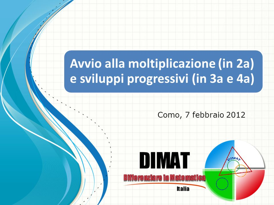 Avvio alla moltiplicazione (in 2a) e sviluppi progressivi (in 3a e 4a) Como, 7 febbraio 2012