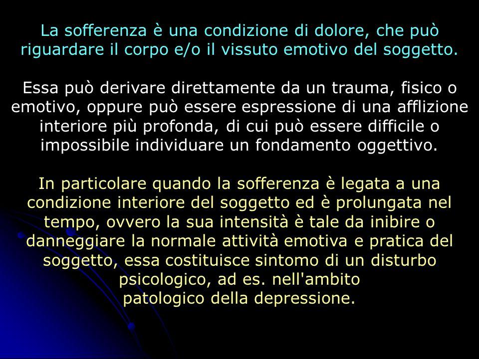 La sofferenza è una condizione di dolore, che può riguardare il corpo e/o il vissuto emotivo del soggetto. Essa può derivare direttamente da un trauma