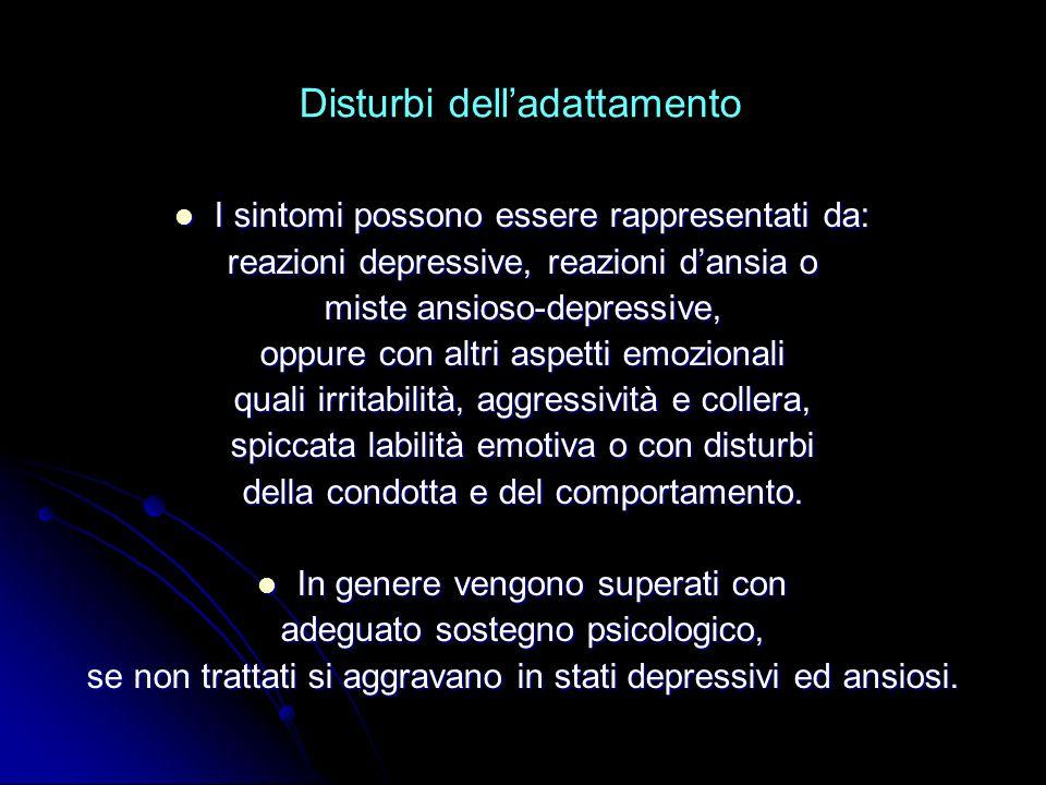 Disturbi delladattamento I sintomi possono essere rappresentati da: I sintomi possono essere rappresentati da: reazioni depressive, reazioni dansia o