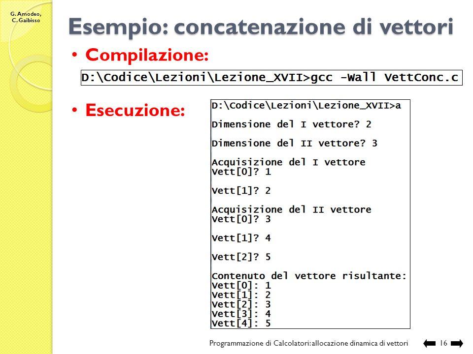 G. Amodeo, C. Gaibisso Esempio: concatenazione di vettori Programmazione di Calcolatori: allocazione dinamica di vettori15 Continua … // restituisce i