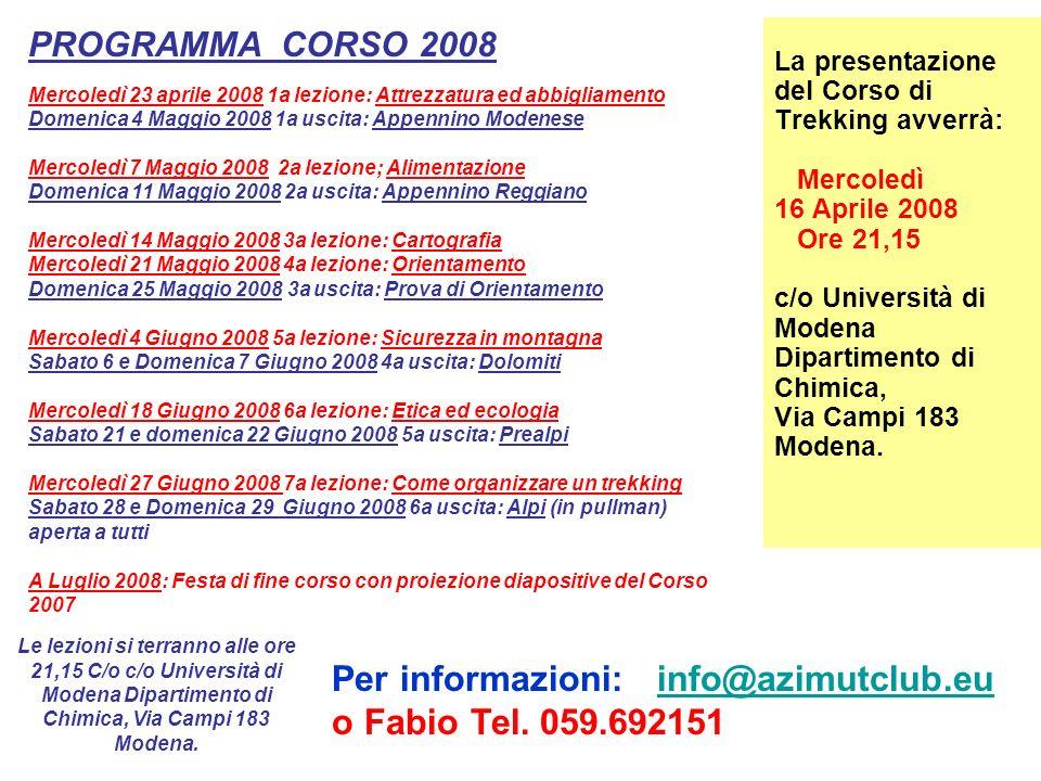 La presentazione del Corso di Trekking avverrà: Mercoledì 16 Aprile 2008 Ore 21,15 c/o Università di Modena Dipartimento di Chimica, Via Campi 183 Mod