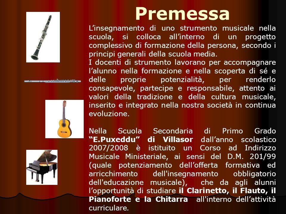 Premessa Linsegnamento di uno strumento musicale nella scuola, si colloca allinterno di un progetto complessivo di formazione della persona, secondo i