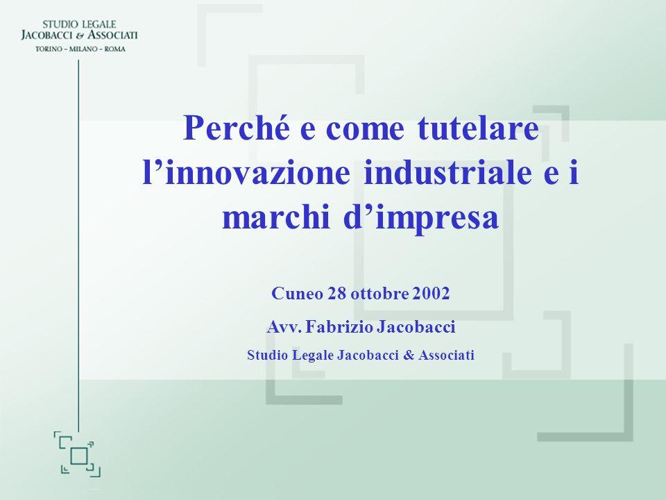 Perché e come tutelare linnovazione industriale e i marchi dimpresa Cuneo 28 ottobre 2002 Avv.