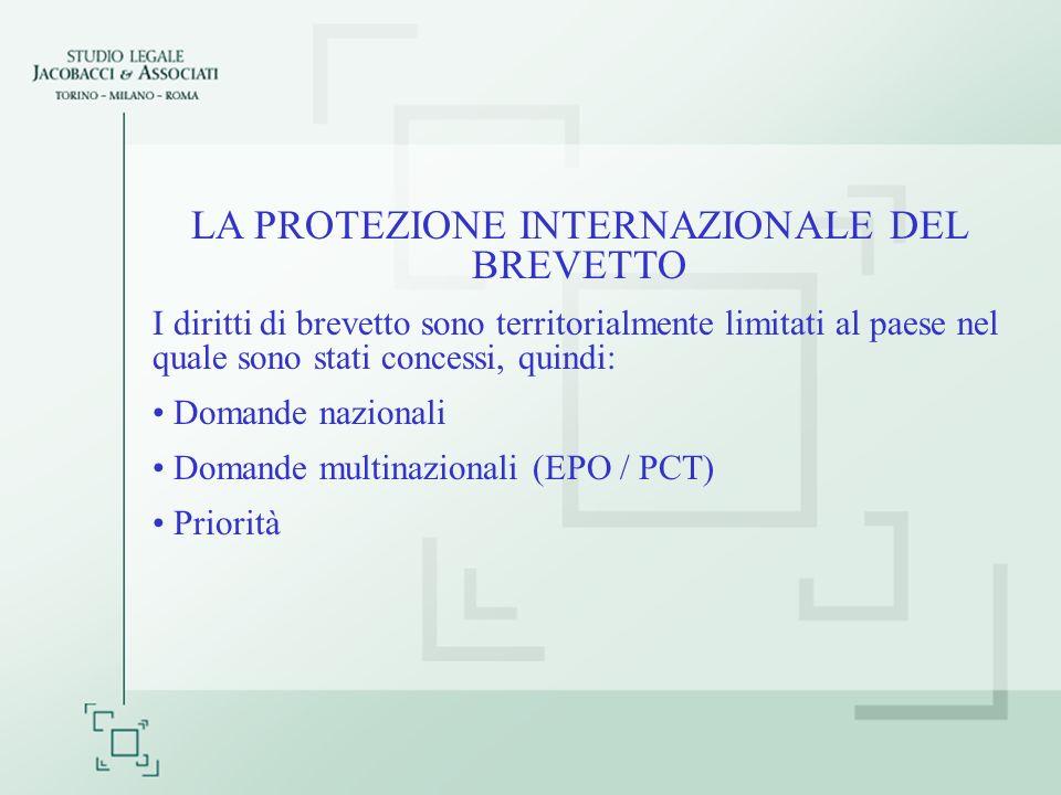 LA PROTEZIONE INTERNAZIONALE DEL BREVETTO I diritti di brevetto sono territorialmente limitati al paese nel quale sono stati concessi, quindi: Domande nazionali Domande multinazionali (EPO / PCT) Priorità