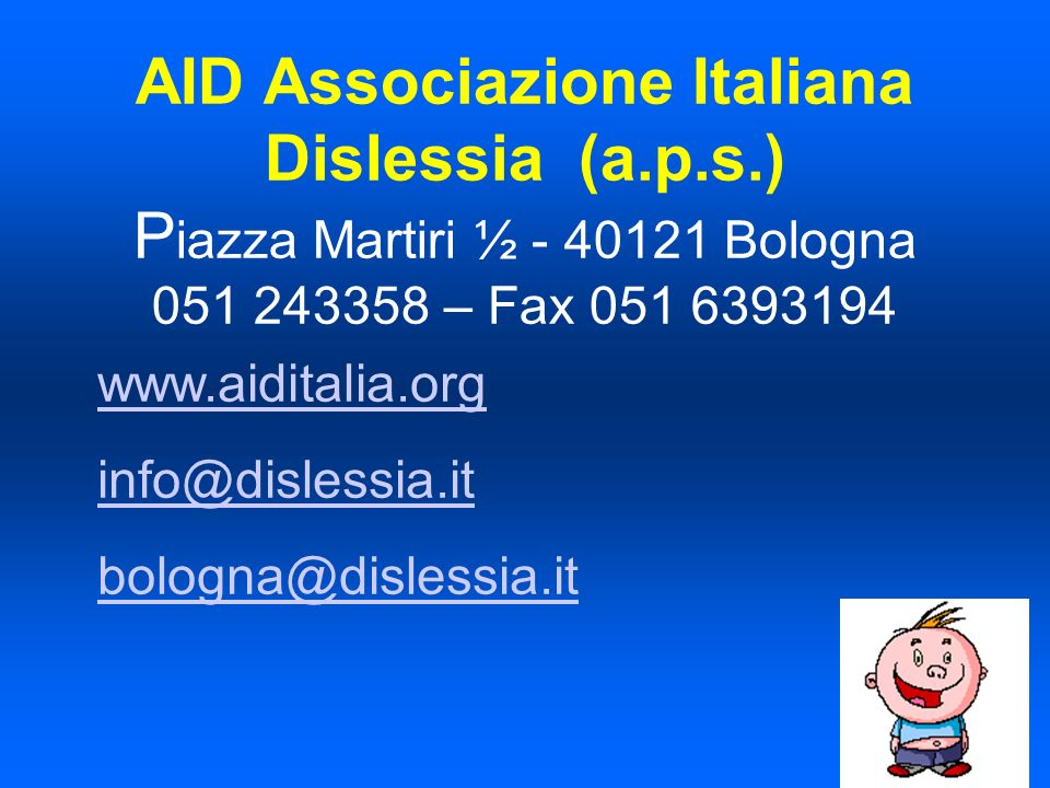 AID Associazione Italiana Dislessia (a.p.s.) P iazza Martiri ½ - 40121 Bologna 051 243358 – Fax 051 6393194 www.aiditalia.org info@dislessia.it bologna@dislessia.it