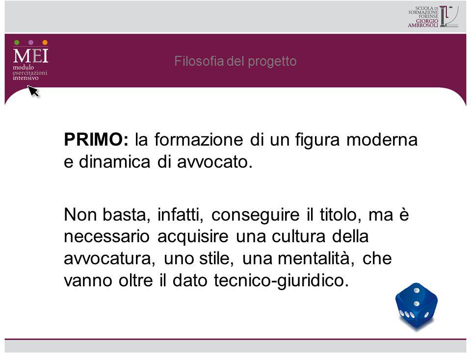 Filosofia del progetto PRIMO: la formazione di un figura moderna e dinamica di avvocato. Non basta, infatti, conseguire il titolo, ma è necessario acq