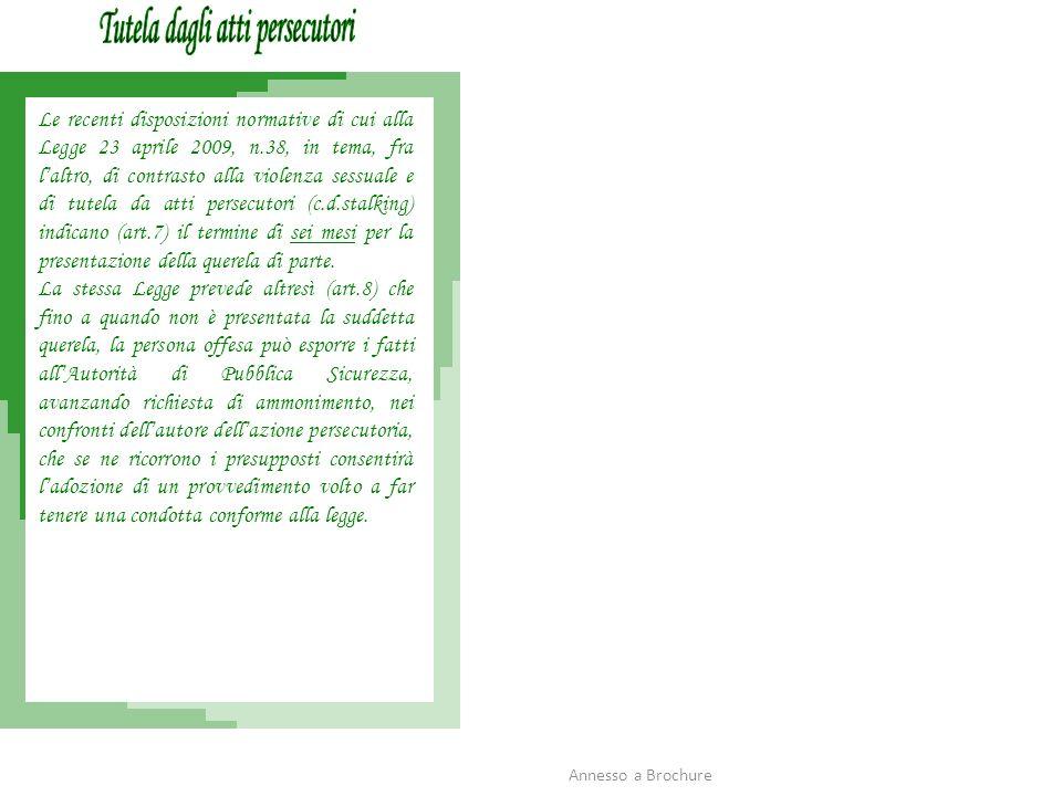 Le recenti disposizioni normative di cui alla Legge 23 aprile 2009, n.38, in tema, fra laltro, di contrasto alla violenza sessuale e di tutela da atti persecutori (c.d.stalking) indicano (art.7) il termine di sei mesi per la presentazione della querela di parte.