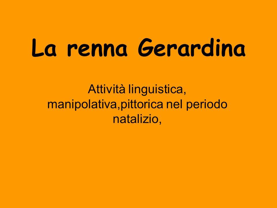 La renna Gerardina Attività linguistica, manipolativa,pittorica nel periodo natalizio,