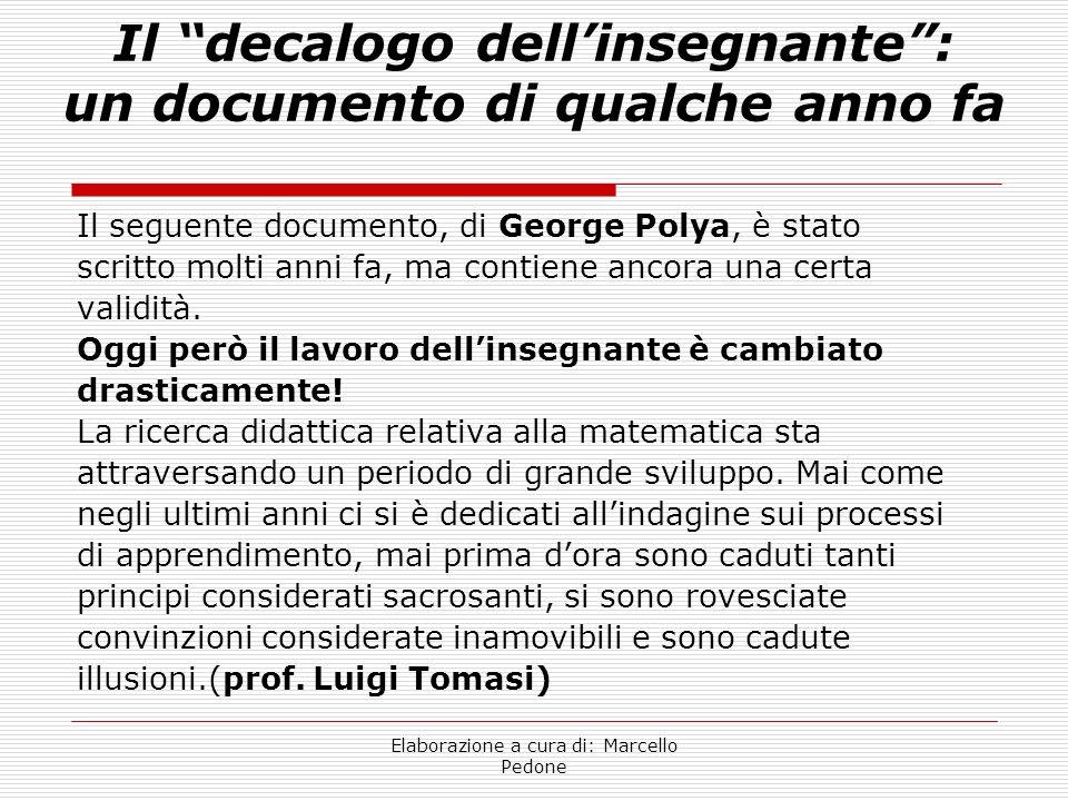 Elaborazione a cura di: Marcello Pedone Il decalogo dellinsegnante: un documento di qualche anno fa Il seguente documento, di George Polya, è stato sc