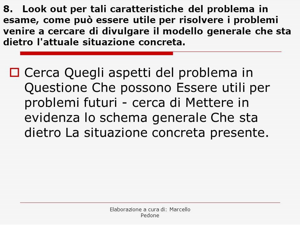 Elaborazione a cura di: Marcello Pedone 8. Look out per tali caratteristiche del problema in esame, come può essere utile per risolvere i problemi ven