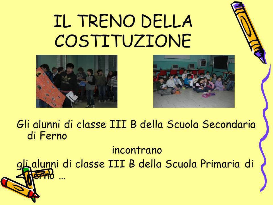 IL TRENO DELLA COSTITUZIONE Gli alunni di classe III B della Scuola Secondaria di Ferno incontrano gli alunni di classe III B della Scuola Primaria di