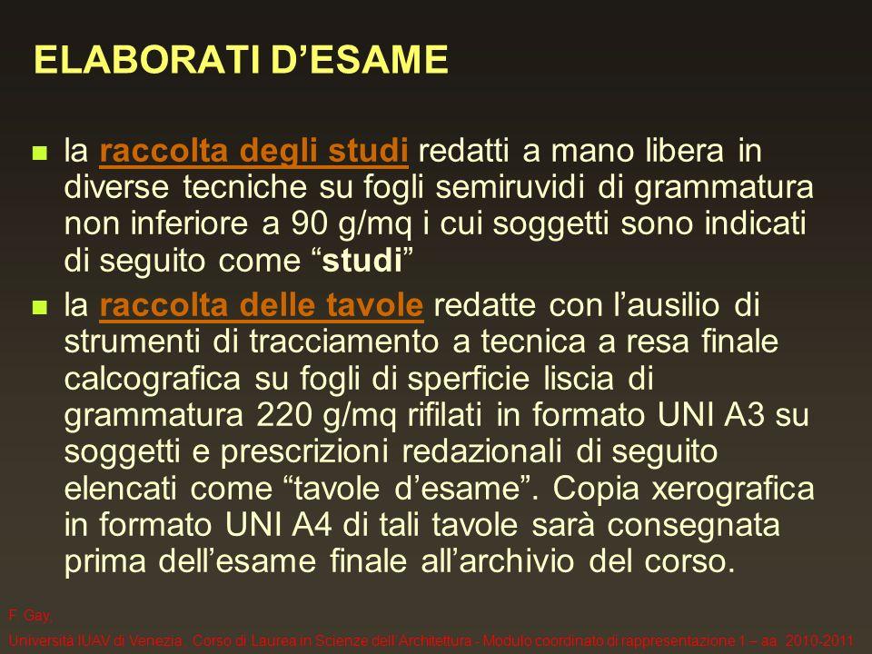 F. Gay, Università IUAV di Venezia, Corso di Laurea in Scienze dellArchitettura - Modulo coordinato di rappresentazione 1 – aa. 2010-2011 ELABORATI DE