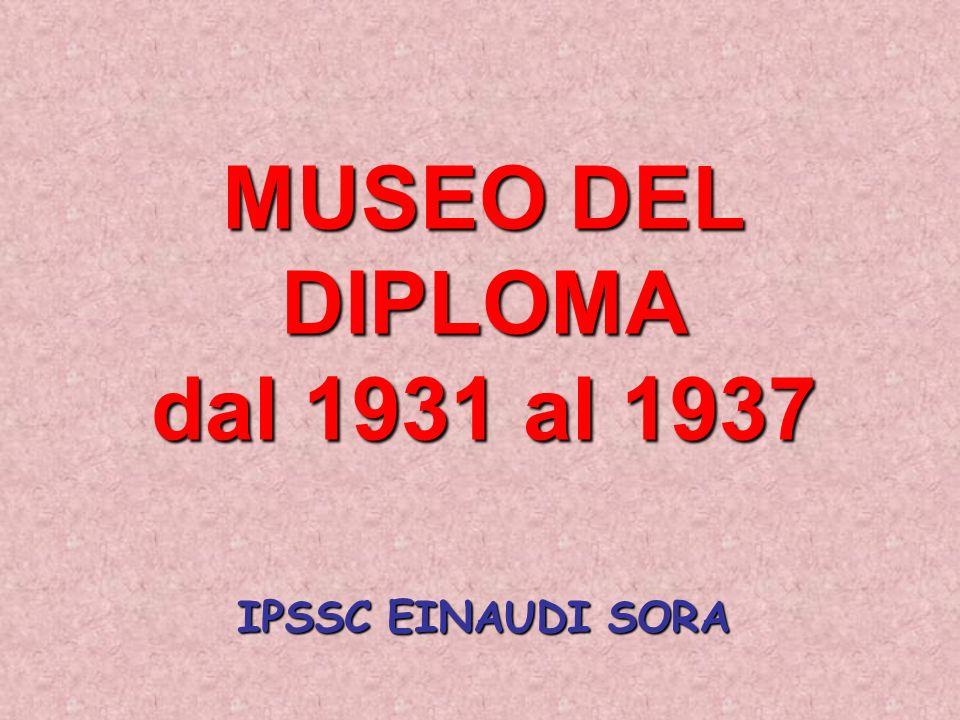 MUSEO DEL DIPLOMA dal 1931 al 1937 IPSSC EINAUDI SORA