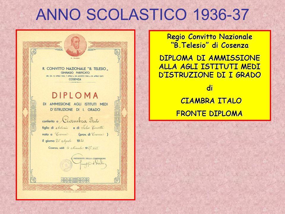 ANNO SCOLASTICO 1936-37 Regio Convitto Nazionale B.Telesio di Cosenza DIPLOMA DI AMMISSIONE ALLA AGLI ISTITUTI MEDI DISTRUZIONE DI I GRADO di CIAMBRA ITALO CIAMBRA ITALO FRONTE DIPLOMA