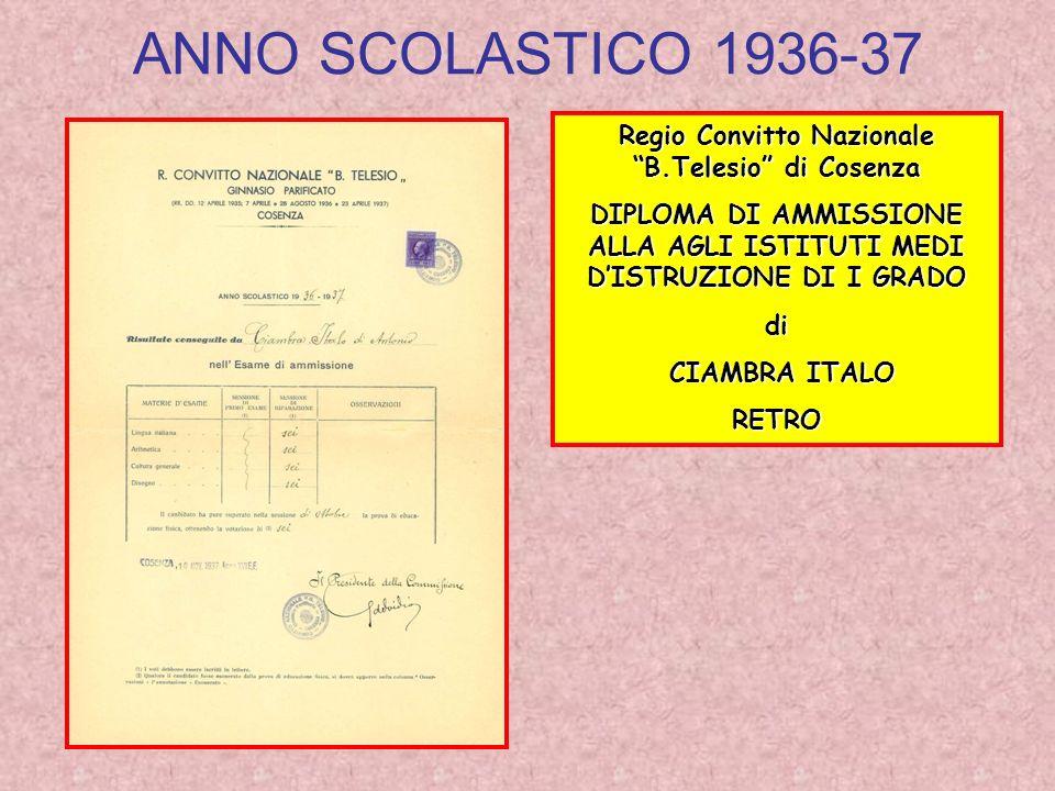 ANNO SCOLASTICO 1936-37 Regio Convitto Nazionale B.Telesio di Cosenza DIPLOMA DI AMMISSIONE ALLA AGLI ISTITUTI MEDI DISTRUZIONE DI I GRADO di CIAMBRA ITALO CIAMBRA ITALORETRO
