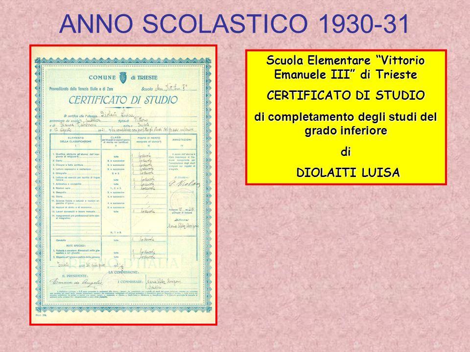 ANNO SCOLASTICO 1930-31 Scuola Elementare Vittorio Emanuele III di Trieste CERTIFICATO DI STUDIO di completamento degli studi del grado inferiore di DIOLAITI LUISA DIOLAITI LUISA