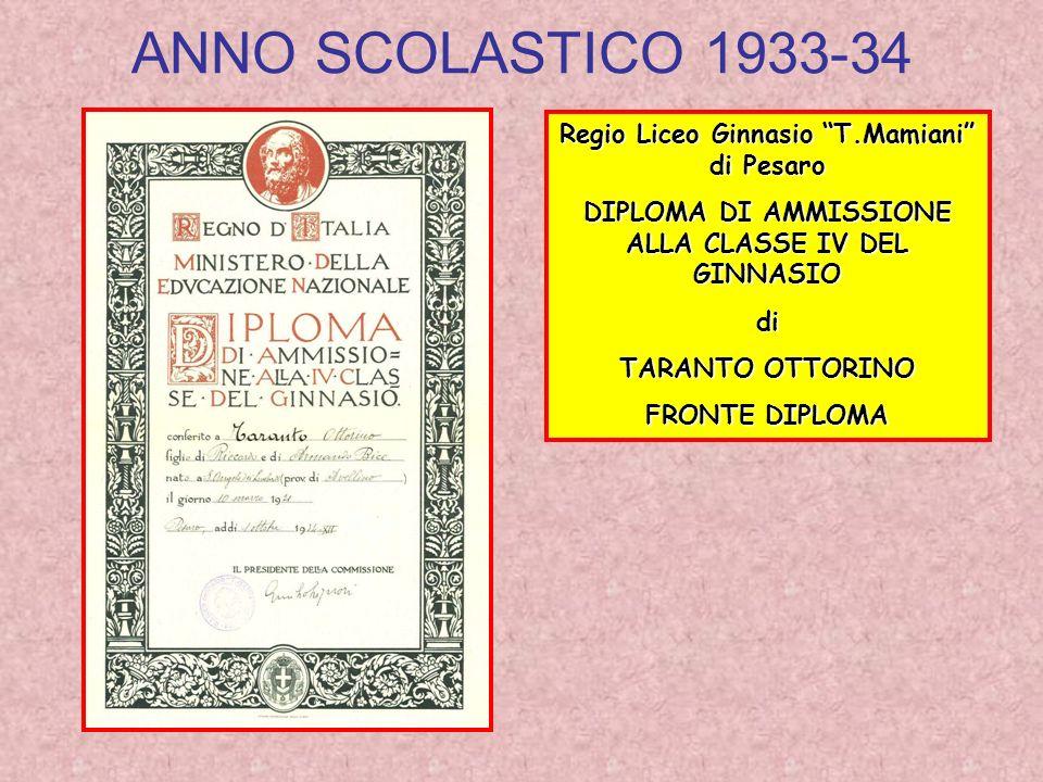 ANNO SCOLASTICO 1933-34 Regio Liceo Ginnasio T.Mamiani di Pesaro DIPLOMA DI AMMISSIONE ALLA CLASSE IV DEL GINNASIO di TARANTO OTTORINO FRONTE DIPLOMA