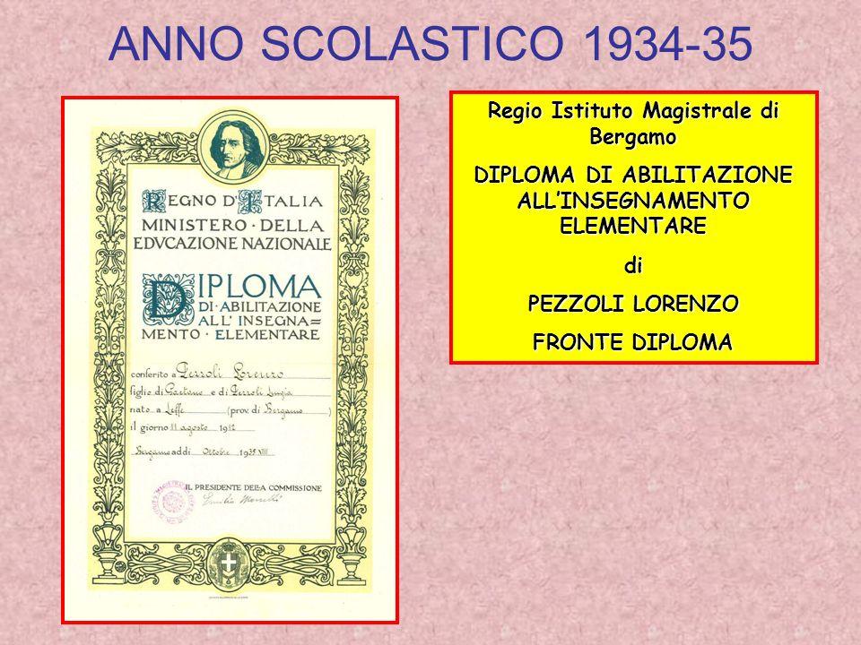 ANNO SCOLASTICO 1934-35 Regio Istituto Magistrale di Bergamo DIPLOMA DI ABILITAZIONE ALLINSEGNAMENTO ELEMENTARE di PEZZOLI LORENZO FRONTE DIPLOMA