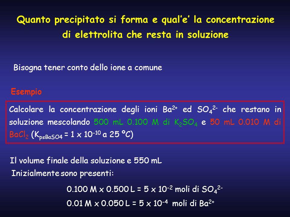 Quanto precipitato si forma e quale la concentrazione di elettrolita che resta in soluzione Bisogna tener conto dello ione a comune Calcolare la conce