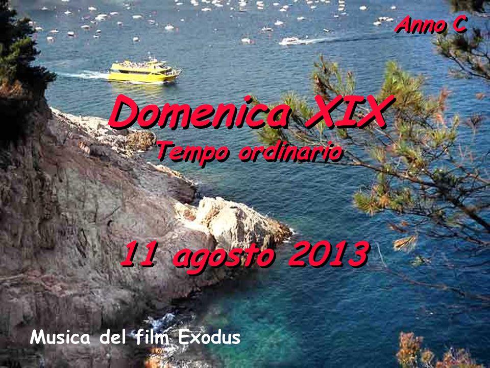 Anno C Domenica XIX Tempo ordinario Domenica XIX Tempo ordinario 11 agosto 2013 Musica del film Exodus