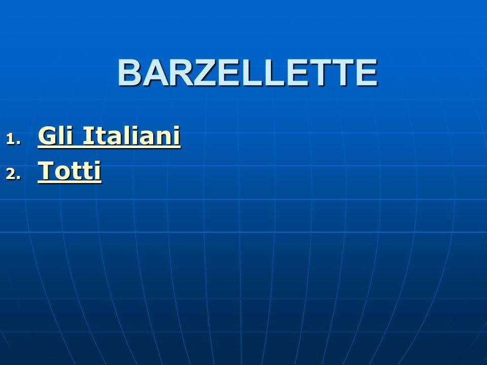 BARZELLETTE 1. Gli Italiani Gli Italiani Gli Italiani 2. Totti Totti