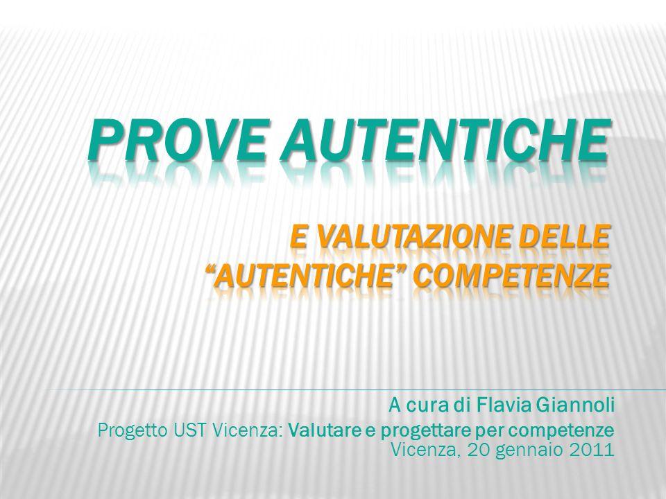 A cura di Flavia Giannoli Progetto UST Vicenza: Valutare e progettare per competenze Vicenza, 20 gennaio 2011