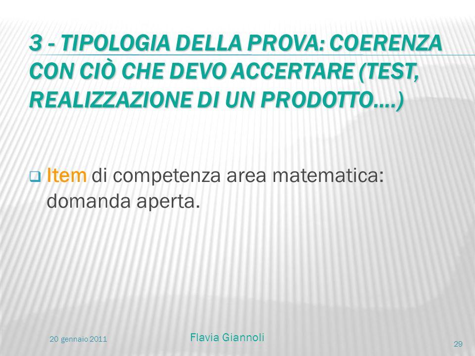 3 - TIPOLOGIA DELLA PROVA: COERENZA CON CIÒ CHE DEVO ACCERTARE (TEST, REALIZZAZIONE DI UN PRODOTTO….) Item di competenza area matematica: domanda aper
