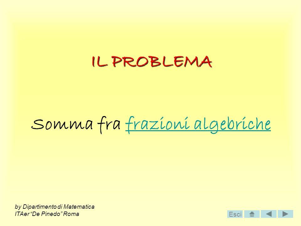 IL PROBLEMA Somma fra frazioni algebrichefrazioni algebriche by Dipartimento di Matematica ITAer De Pinedo Roma Esci