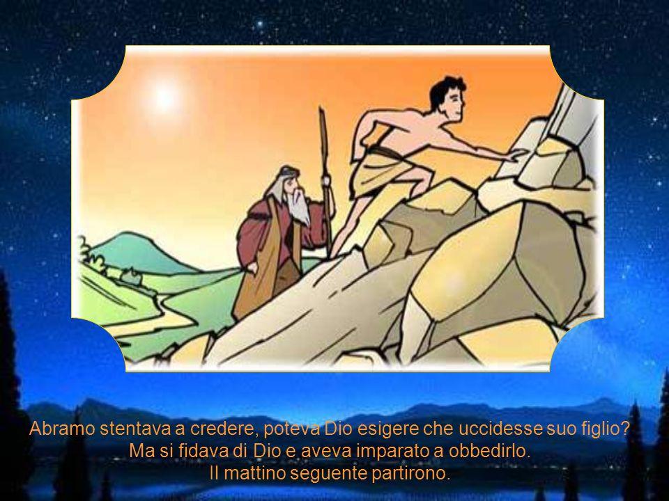 Passarono gli anni e Isacco crebbe alto e forte. Allora Dio decise di mettere alla prova Abramo. Gli disse: Voglio che tu porti Isacco che tu ami tant