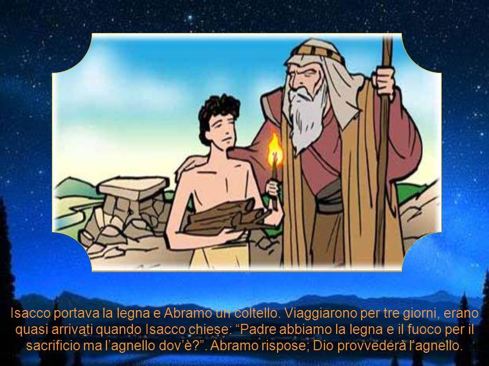 Abramo stentava a credere, poteva Dio esigere che uccidesse suo figlio? Ma si fidava di Dio e aveva imparato a obbedirlo. Il mattino seguente partiron