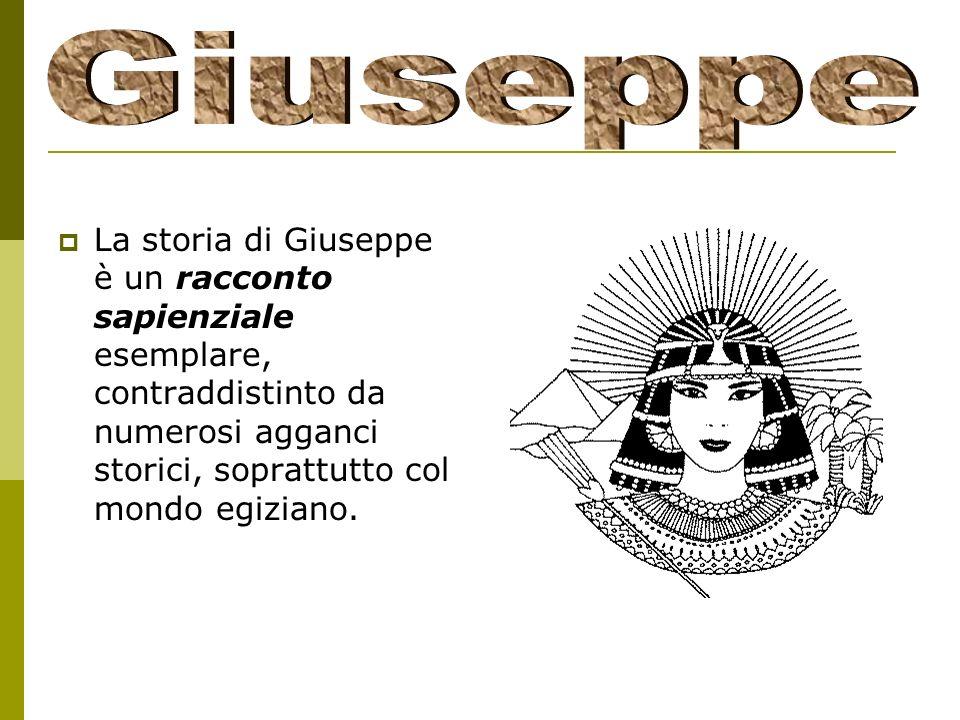 La storia di Giuseppe è un racconto sapienziale esemplare, contraddistinto da numerosi agganci storici, soprattutto col mondo egiziano.