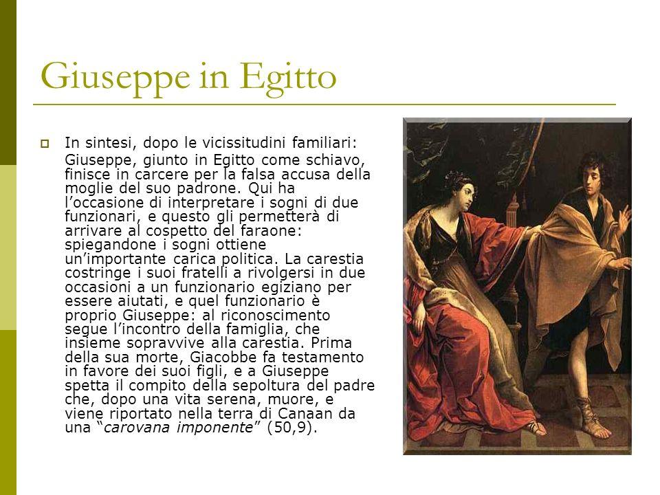 Giuseppe in Egitto In sintesi, dopo le vicissitudini familiari: Giuseppe, giunto in Egitto come schiavo, finisce in carcere per la falsa accusa della